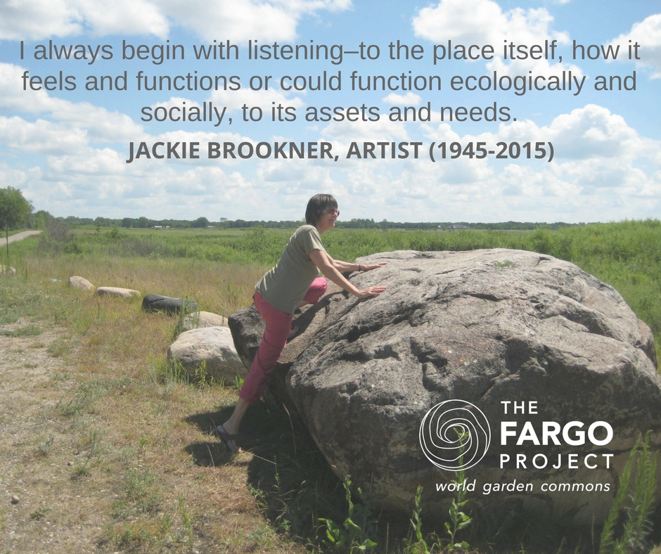 """I always begin with listening–to the place itself, how it feels and functions or could function ecologically and socially, to its assets and needs."" - -Jackie Brookner"
