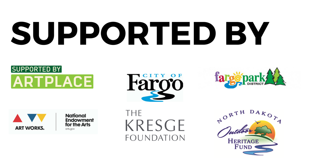 Supported by ArtPlace, City of Fargo, Fargo Park District, National Endowment for the Arts, The Kresge Foundation, North Dakota Outdoor Heritage Fund